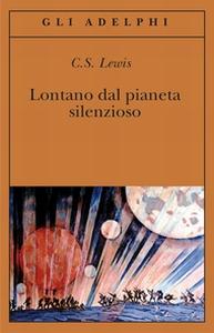 """Lontano dal pianeta silenzioso"" di C.S. Lewis"